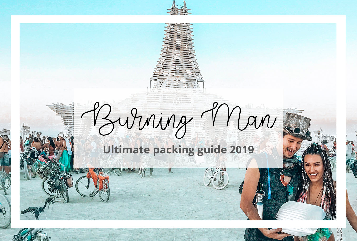 Burning Man Ultimate Packing Guide 2019
